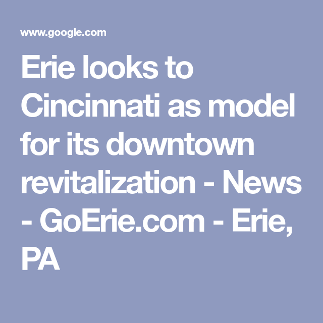 Erie Looks To Cincinnati As Model For Its Downtown Revitalization
