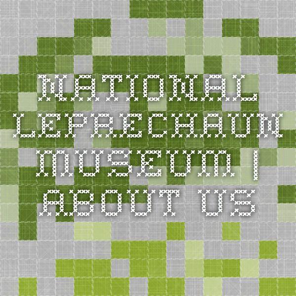 National Leprechaun Museum | About Us