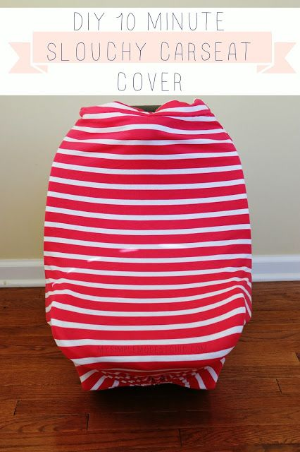 You can totally make this! 10 minute DIY Slouchy Car Seat Cover ...