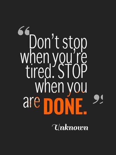 Don T Stop When You Re Tired Stop When You Are Done Tuesdaymotivation Motivationalqu Best Motivational Quotes Positive Quotes Short Inspirational Quotes