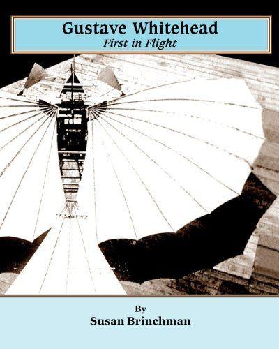 Gustave Whitehead: First in Flight by Susan Brinchman http://www.amazon.com/dp/0692439307/ref=cm_sw_r_pi_dp_d.XAvb06TYDY6