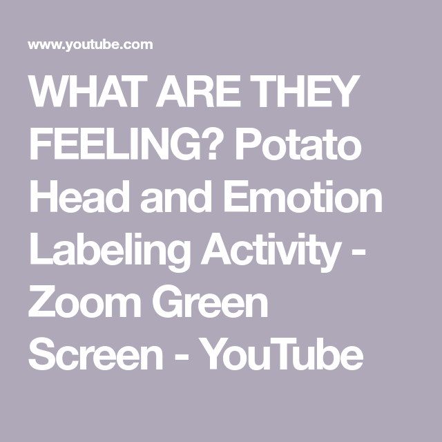 What Are They Feeling Potato Head And Emotion Labeling Activity Zoom Green Screen Youtube Labeling Activities Greenscreen Emotions