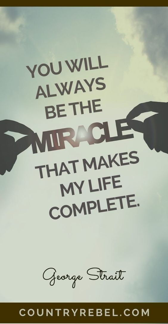 You will always be the miracle that makes my life...   George ...