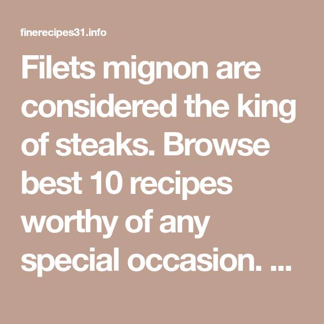 Photo of Filets mignon are considered the king of steaks. Browse best…