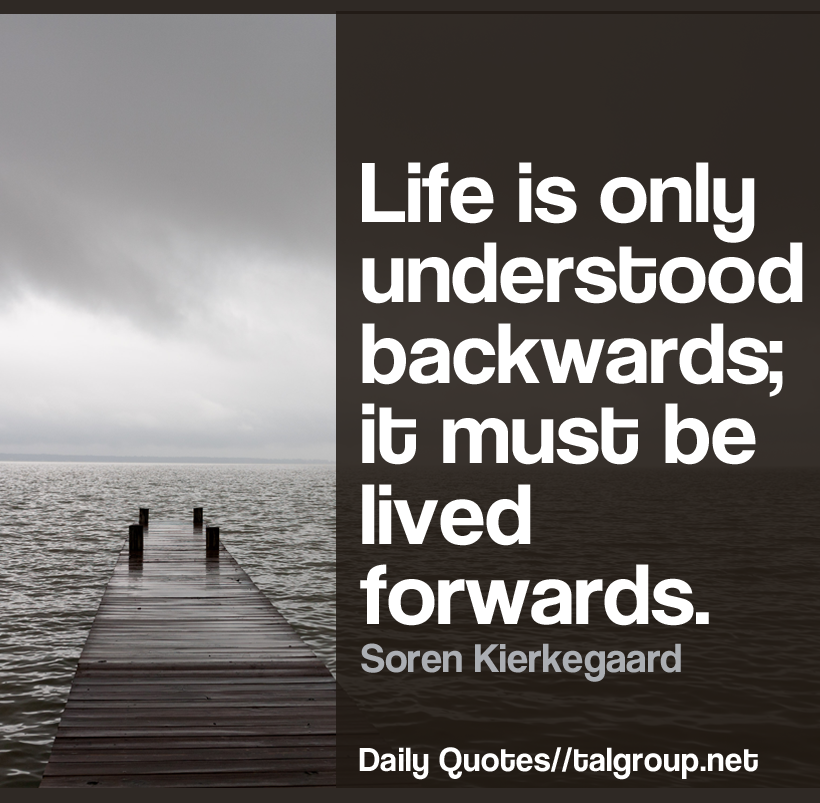 Career Lesson: Life is only understood backwards; it must be lived forwards. #Leadership #Quote #Business #Tech