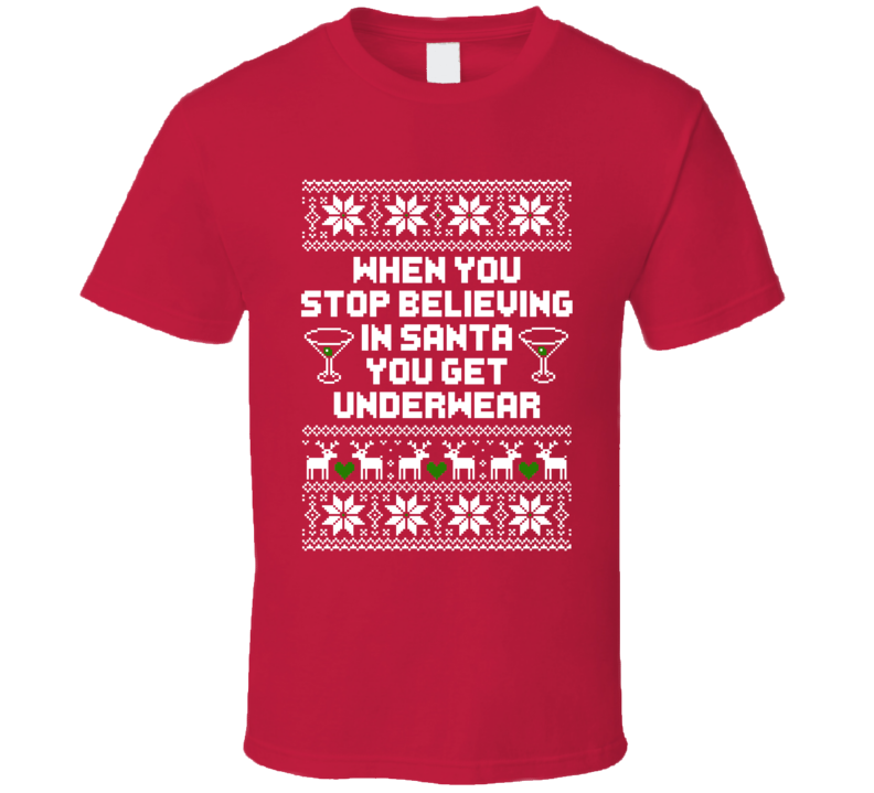 b7200618501193 Stop Believing In Santa Get Underwear Funny Ugly Christmas Sweater Quote T  Shirt