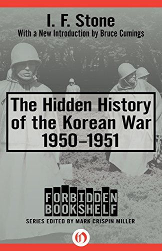 The Hidden History Of Korean War 1950 1951 Forbidden Bookshelf By Stone I F
