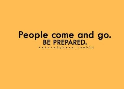 People come and go.  Be prepared.
