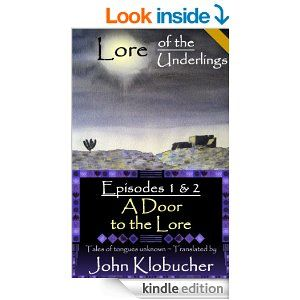 Amazon.com: Lore of the Underlings: Episodes 1 & 2 ~ A Door to the Lore eBook: John Klobucher: Kindle Store