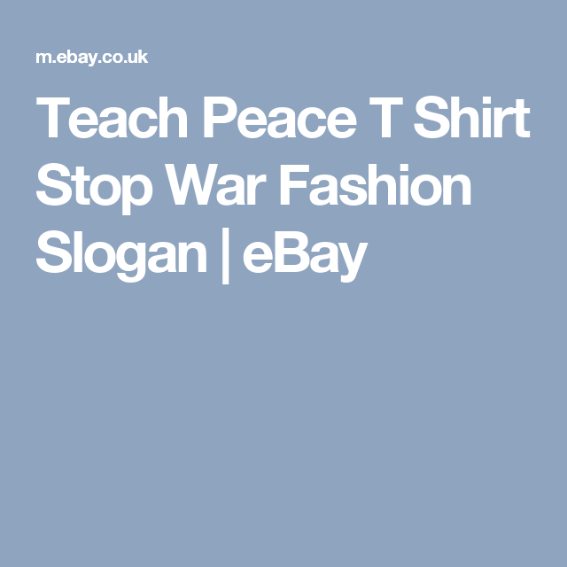 Teach Peace T Shirt Stop War Fashion Slogan | eBay | tshirts