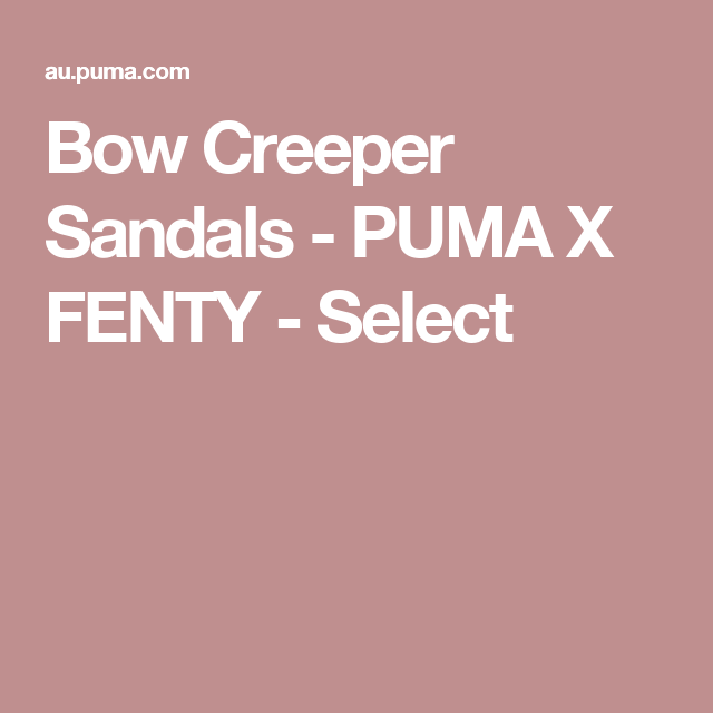 Bow Creeper Sandals - PUMA X FENTY - Select