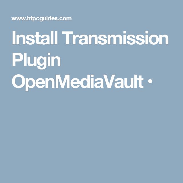 Install Transmission Plugin OpenMediaVault • | Számítástechnika
