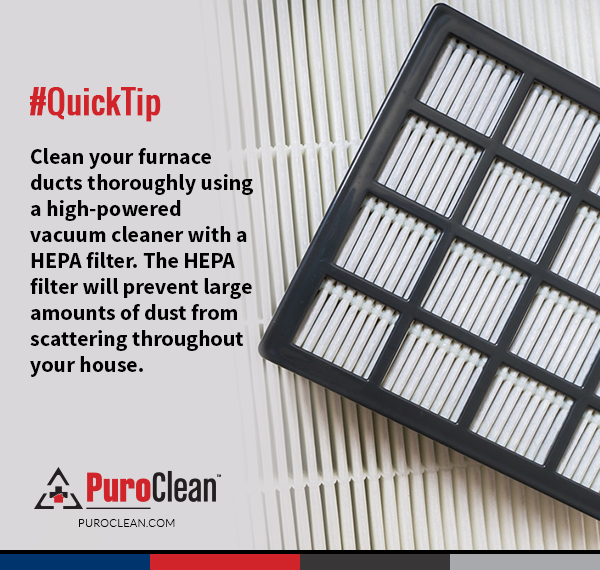 Quick Tip Clean your furnace ducts thoroughly using a