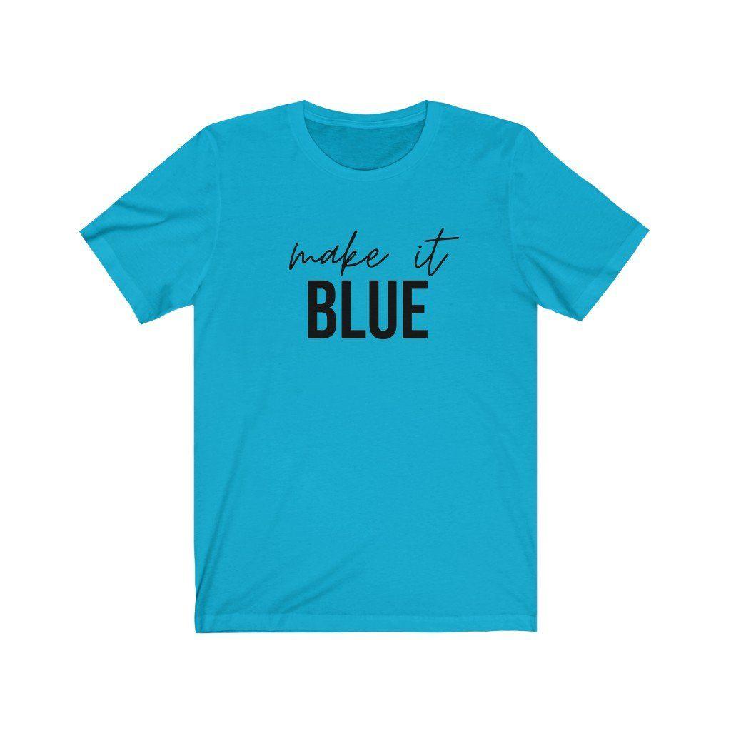 Make It Pink Make It Blue T-Shirt – Turquoise / XL