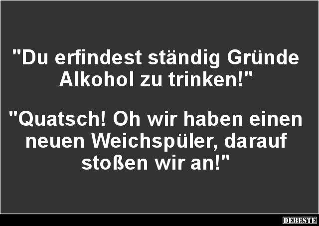 Du Erfindest Standig Grunde Alkohol Zu Trinken Lustige Bilder Spruche Witze Echt Lustig Spruch Alkohol Lustige Bilder Lustig