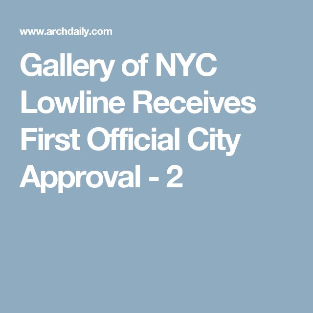 Gallery Of NYC Lowline Receives First Official City