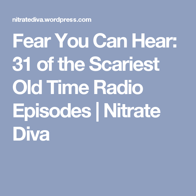 Fear You Can Hear: 31 of the Scariest Old Time Radio