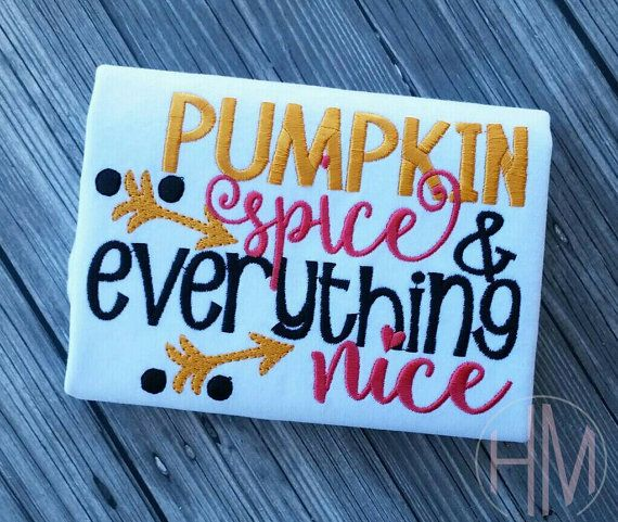 Pumpkin Spice And Everything Nice Embroidered by HMembroideryCo
