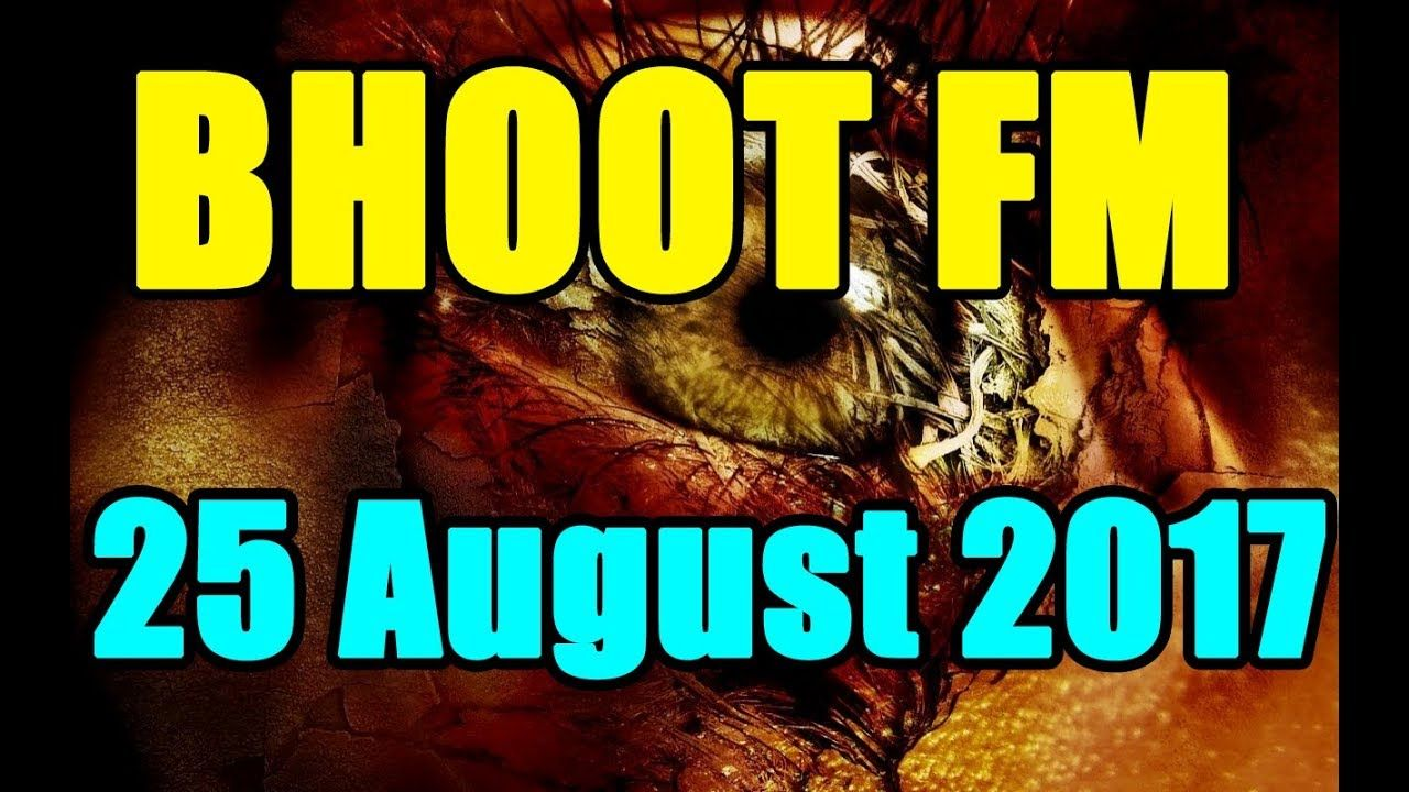 Bhoot Fm 25 August 2017 Download   Bhoot Fm   Friday