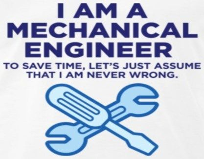 200 Top Notch Mechanical Engineering Quotes For The Love Of Me Engineering Humor Funny Engineering Humor Mechanical Engineering Humor
