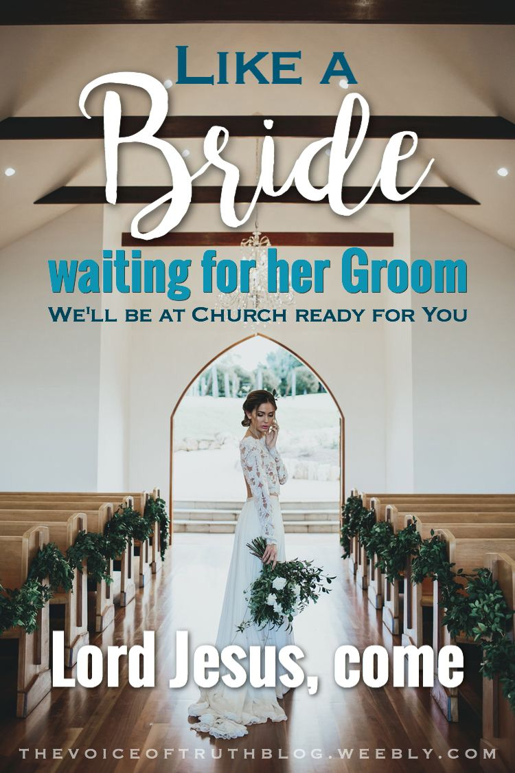 Like a bride waiting for her Groom, we'll be at Church