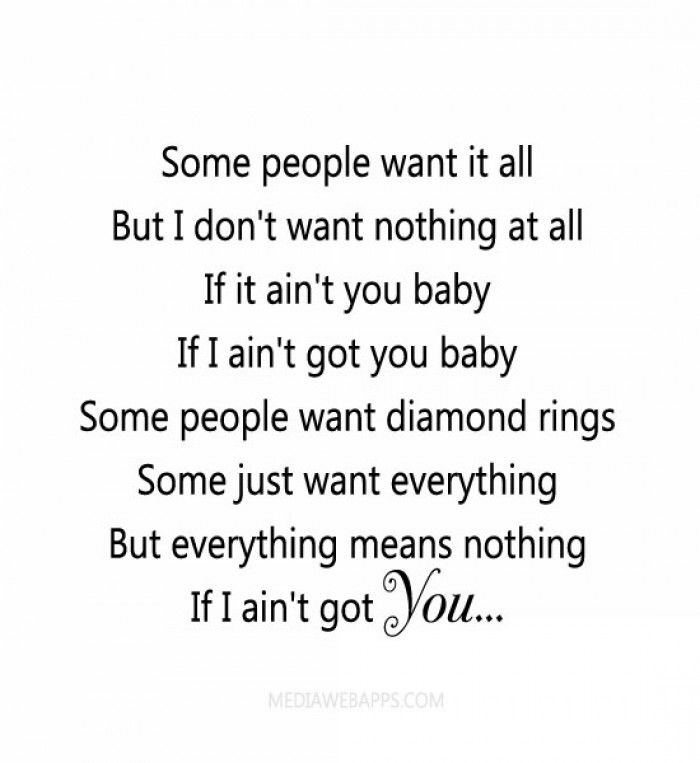Some People Want It All But I Don T Want Nothing At All If It Ain T You Baby If I Ain T Got You Baby Some Pe Music Quotes Lyrics Love Quotes For