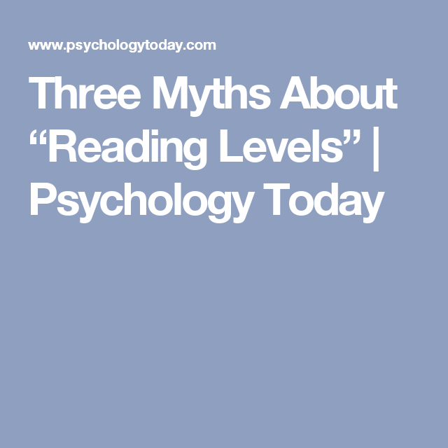 "Three Myths About ""Reading Levels"" 