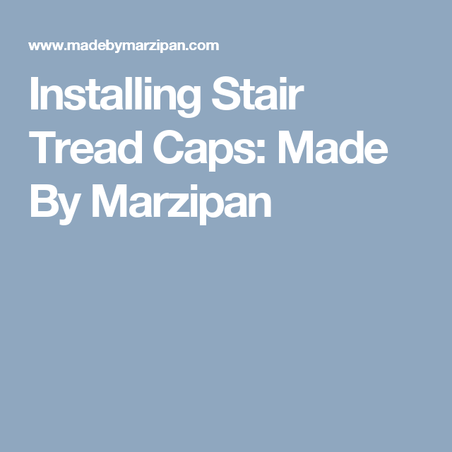 Best Installing Stair Tread Caps Made By Marzipan Stair 400 x 300