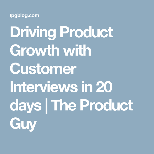 Driving Product Growth with Customer Interviews in 20 days | The Product Guy