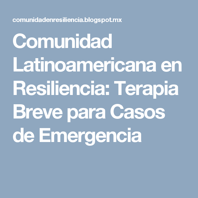 Comunidad Latinoamericana en Resiliencia: Terapia Breve para Casos de Emergencia