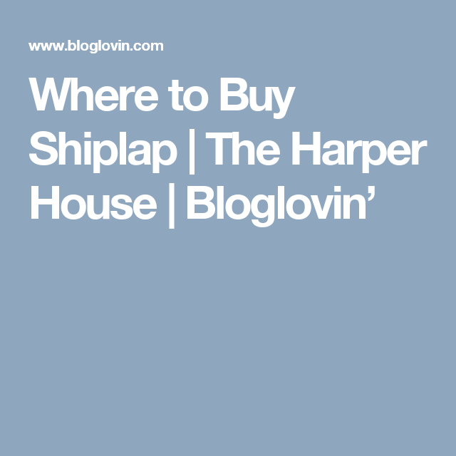 Where To Buy Shiplap (The Harper House)