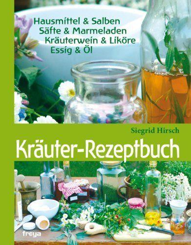 Kräuter-Rezeptbuch: Hausmittel & Salben, Säfte & Marmeladen, Kräuterwein & Liköre, Essig & Öl von Siegrid Hirsch, http://www.amazon.de/dp/3902540001/ref=cm_sw_r_pi_dp_crU6rb0P6K0QV