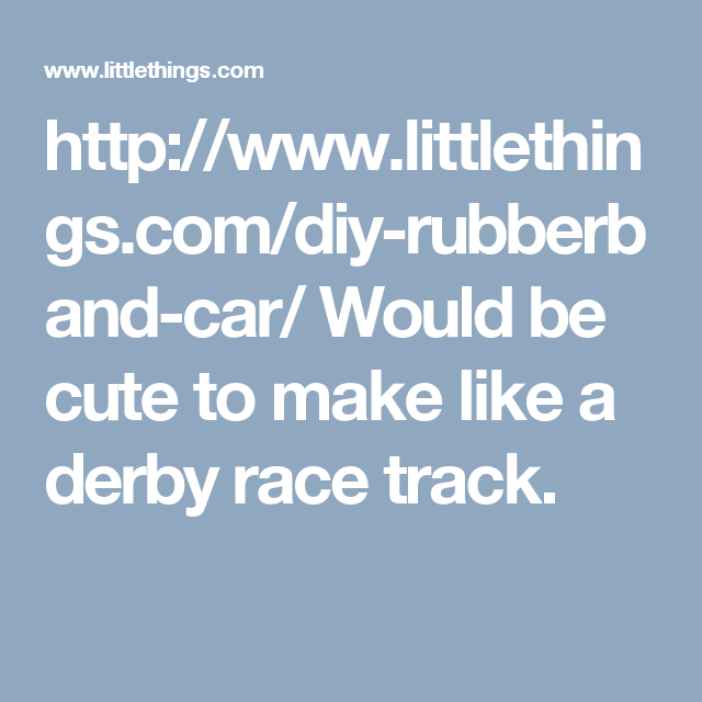http://www.littlethings.com/diy-rubberband-car/ Would be cute to make like a derby race track.