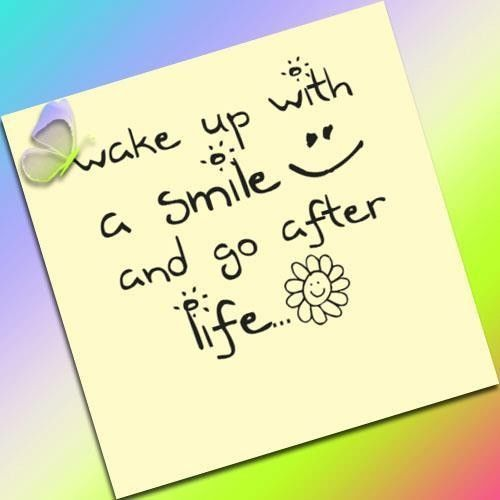 Wake Up With A Smile And Go After Life Life Quotes Quote