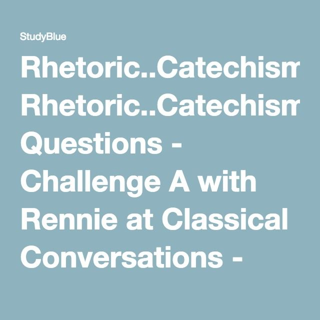 RhetoricCatechism Questions - Challenge A with Rennie at Classical