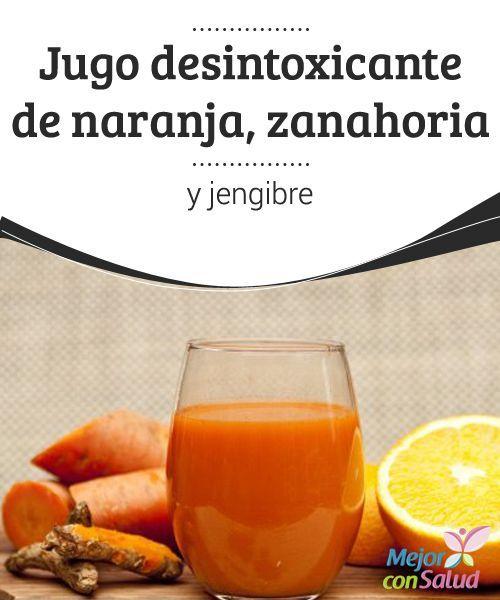 Jugo Desintoxicante De Naranja Zanahoria Y Jengibre Mejor Con Salud Jugo De Zanahoria Jugos Jugos Desintoxicantes