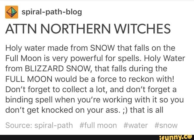 I have a large jar of blizzard full moon water. When I use it, I only use a few drops in my spells because it's so powerful. And it's from the wolf moon, one of my spirit guides.
