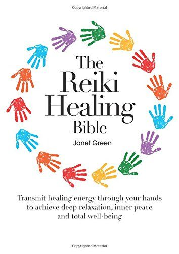 The Reiki Healing Bible Transmit Healing Energy Through Your Hands To Achieve Deep Relaxation Inner Peace And Total Well B Energy Healing Reiki Reiki Healing
