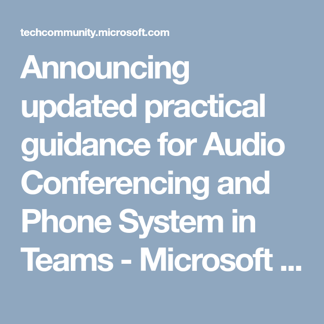 Announcing updated practical guidance for Audio Conferencing