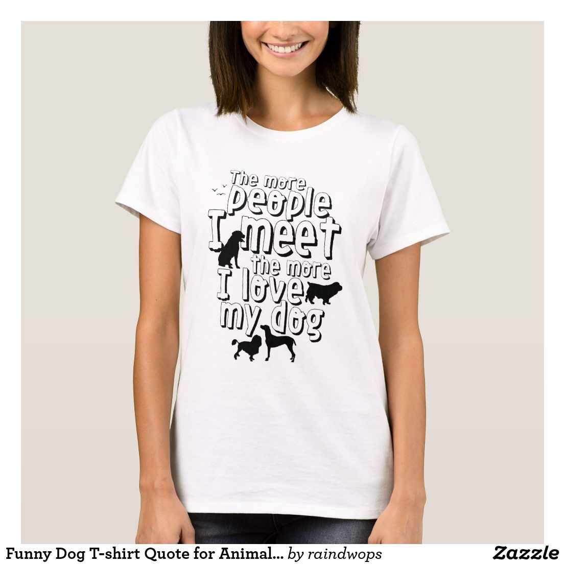 Funny Dog T Shirt Quote For Animal Lover Zazzle Com T Shirts
