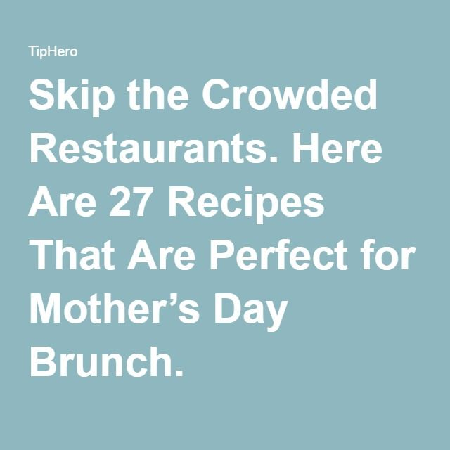 Skip the Crowded Restaurants. Here Are 27 Recipes That Are Perfect for Mother's Day Brunch.