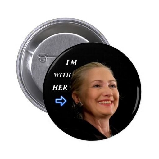 I'm with her - Hillary 2016 Button Wear this button to show you are voting for Hillary Clinton to become President in the 2016 election. I'm with her is Hillary's slogan for the campaign.