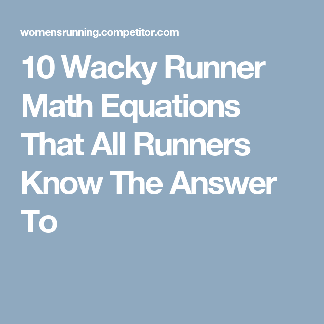 10 Wacky Runner Math Equations That All Runners Know The Answer To