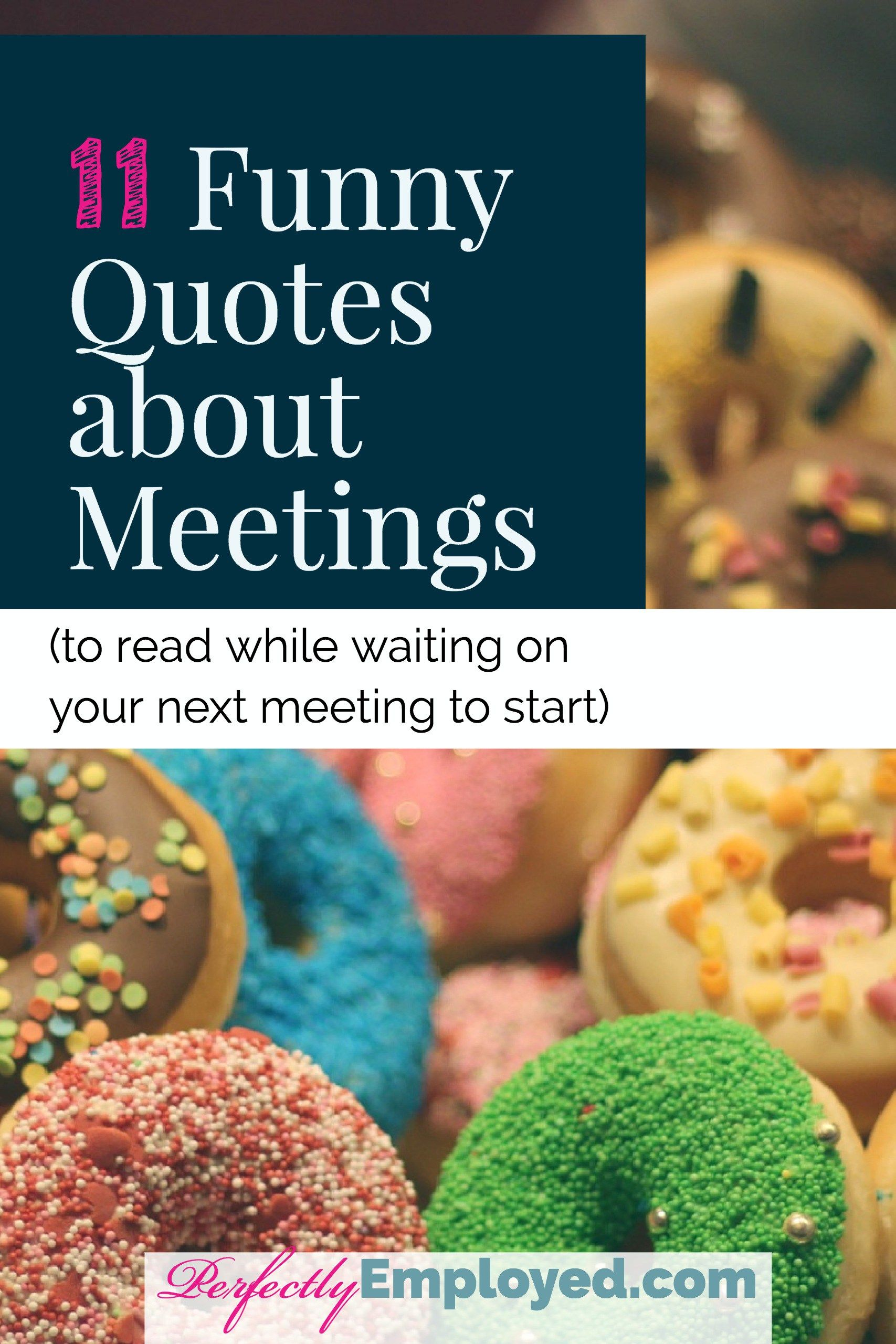 11 Funny Quotes About Meetings To Read While Waiting On Your Next Meeting To Start Perfectly Employed Teacher Quotes Teacher Quotes Inspirational Teaching Quotes