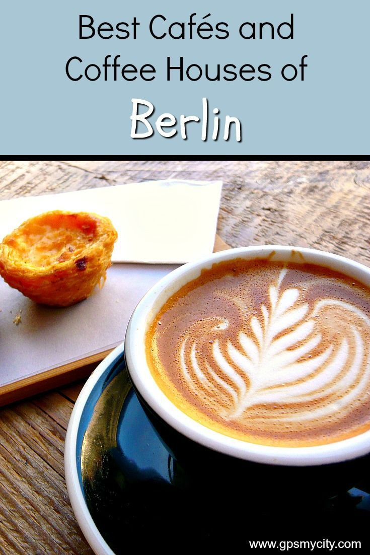 Best Cafes And Coffee Houses Of Berlin Travel Food Berlin Food