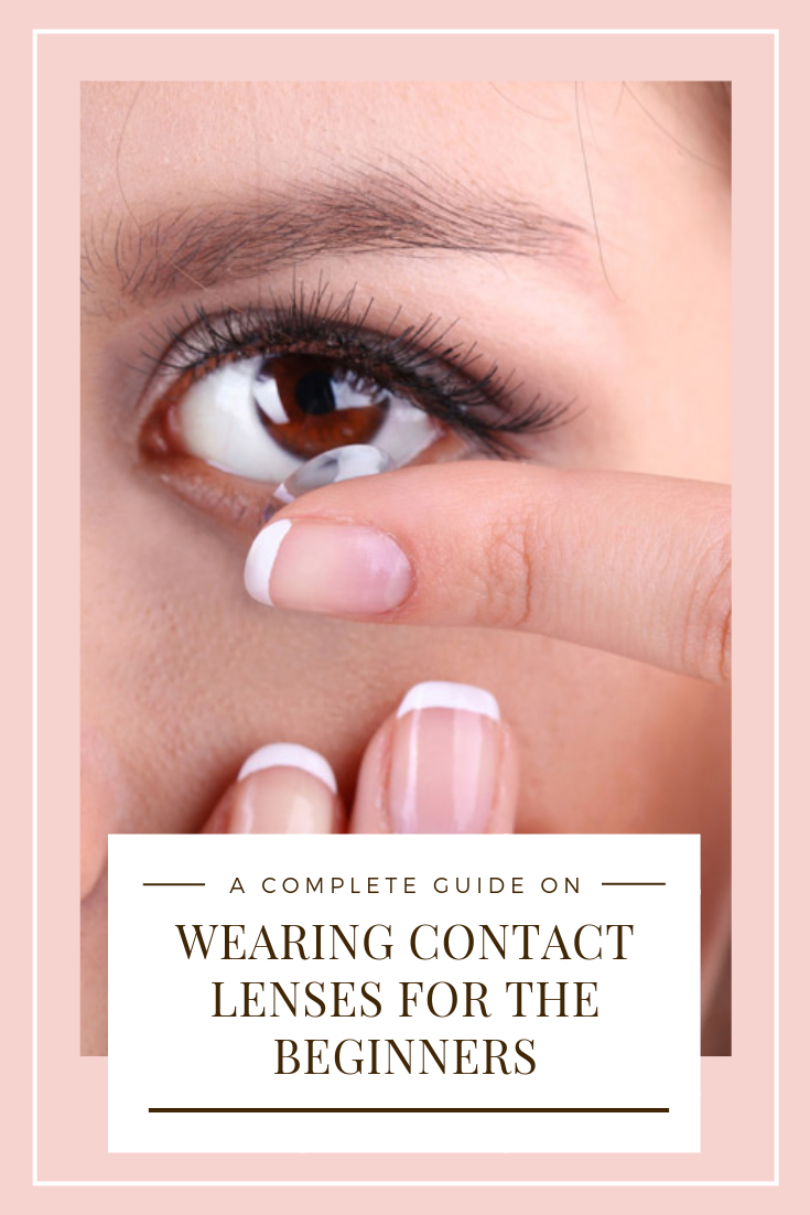 A Complete Guide on Wearing Contact Lenses for the ...