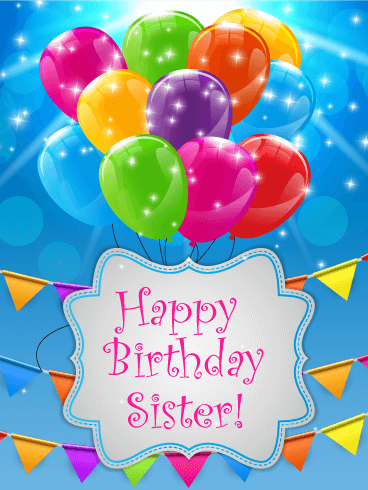 Colorful Balloons Happy Birthday Card For Sister Send Your A That Will Make Her Special Day Even More Exciting