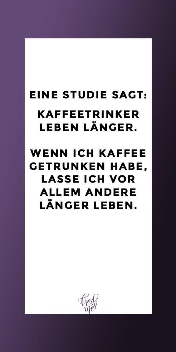 Lustige Sprüche #funny #witzig #lustig #lachen #spruch #sprüche #witz #zitat #zitate #quote #quotes #quoteoftheday  Eine Studie besagt: Kaffeetrinker leben länger.  Wenn ich Kaffee getrunken habe, lasse ich vor allem andere länger leben. #quotesaboutcoffee