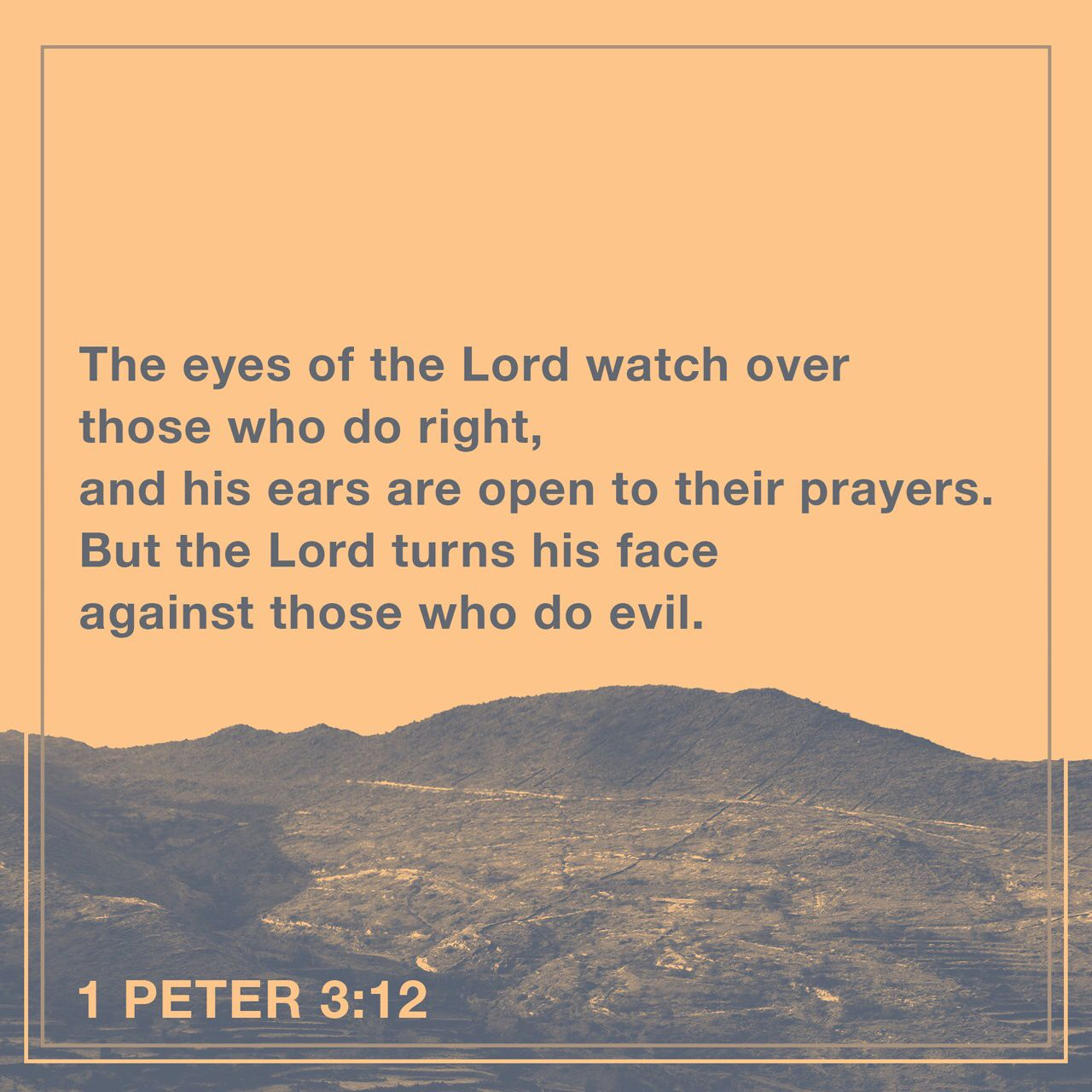 The Eyes Of The Lord Watch Over Those Who Do Right And