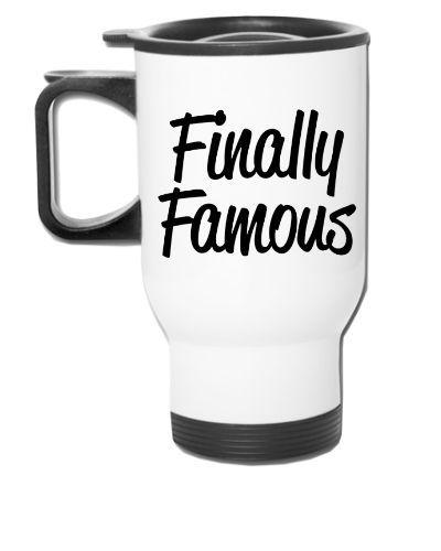 Finally Famous - Travel Mug